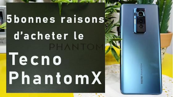 5 Bonnes raisons d'acheter Phantom X