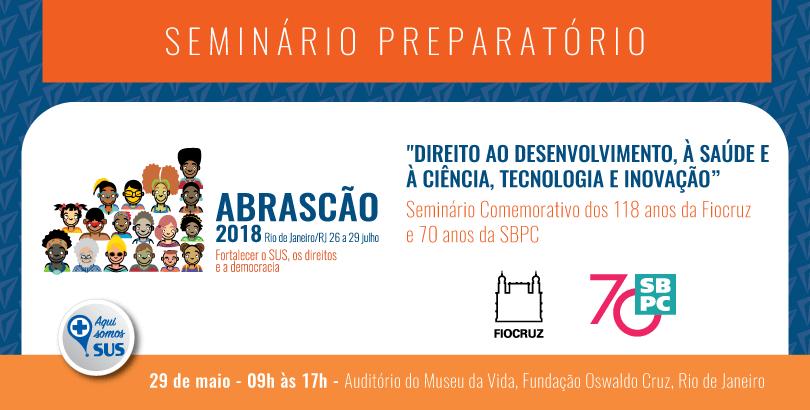 Seminário Preparatório Abrascão 2018 em comemoração aos 70 anos da SBPC e 118 anos da Fiocruz