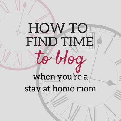 How to Find Time to Blog when You're a SAHM