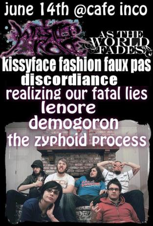 The Zyphoid Process live at Cafe L'Inconditionnel, Montreal. June 14th 2008, with IWrestledABearOnce, As the World Fades, Kissyface Fashion Faux Pas, Discordiance, Realizing Our Fatal Lies, Lenore and Demogoron.