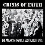 "Crisis of Faith ""The American Dream... A Global Nightmare"""