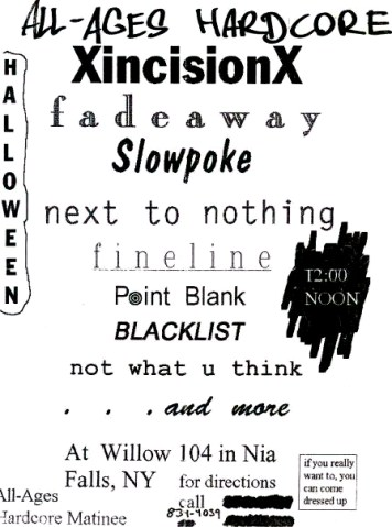 October 31st 1993 at Willow 104 (Niagara Falls, NY). Incision, Fadeaway, Slowpoke, Next to Nothing, Fineline, Point Blank, Blacklist and Now What U Think