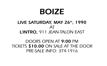 Ticket stub of Boize's first full-length live show. May 26th 1990 at Salle L'Intro, Montreal, Canada