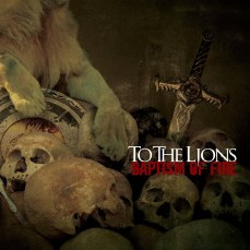 """To the Lions """"Baptism of Fire"""", Goodfellow Records, June 21st 2007."""