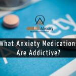 What Anxiety Medications Are Addictive?