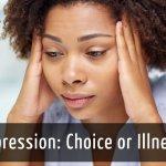 "<div class=""qa-status-icon qa-unanswered-icon""></div>Is Depression a Choice or an Illness?"