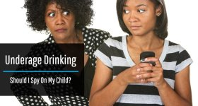 For Parents: Should I Spy on My Child If I Suspect they're Underage Drinking?