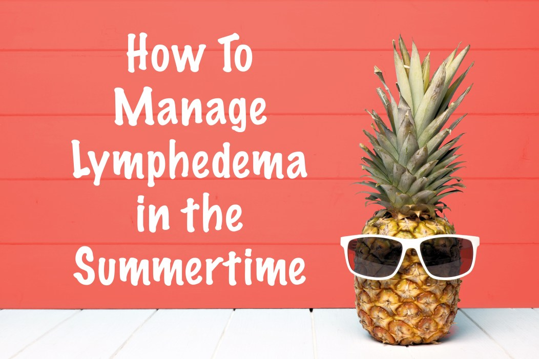 How to manage lymphedema in the summertime