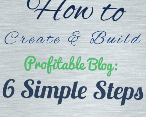 How to Create and Build a Profitable Blog: 6 Simple Steps