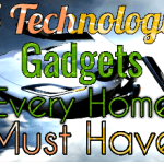 Top 5 Essential  Technology Gadgets Every Modern Home Should Have