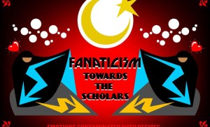 Fanaticism towards the Scholars  Emotions contaminated with Desires  Part 1
