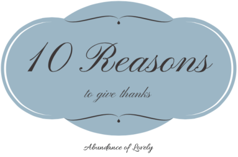 10 Reasons to Give Thanks | Abundance of Lovely