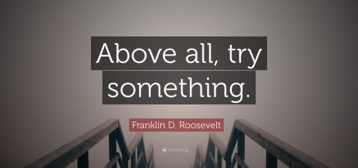 Quote with words: Above all, try something. Franklin D. Roosevelt