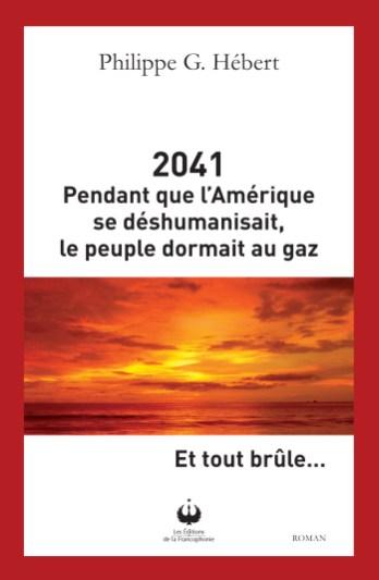 Le roman 2041 Pendant que l'Amérique se déshumanisait, le peuple dormait au gaz de Philippe G. Hébert. Gracieuseté.