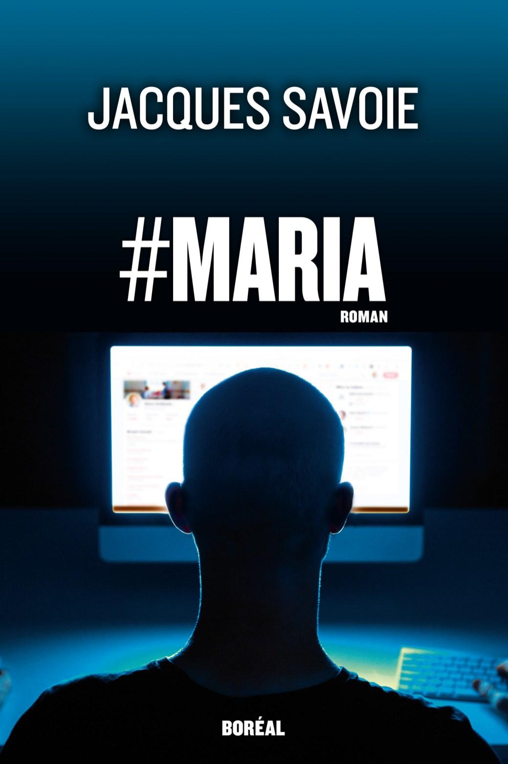 Jacques Savoie publie un nouveau roman: #Maria. - Gracieuseté.