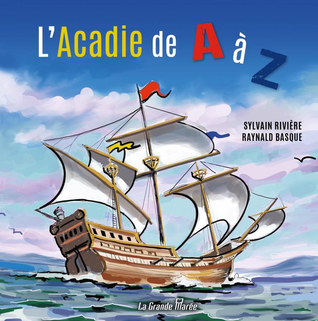 L'Acadie de A à Z de Sylvain Rivière, illustré par Raynald Basque. - Gracieuseté