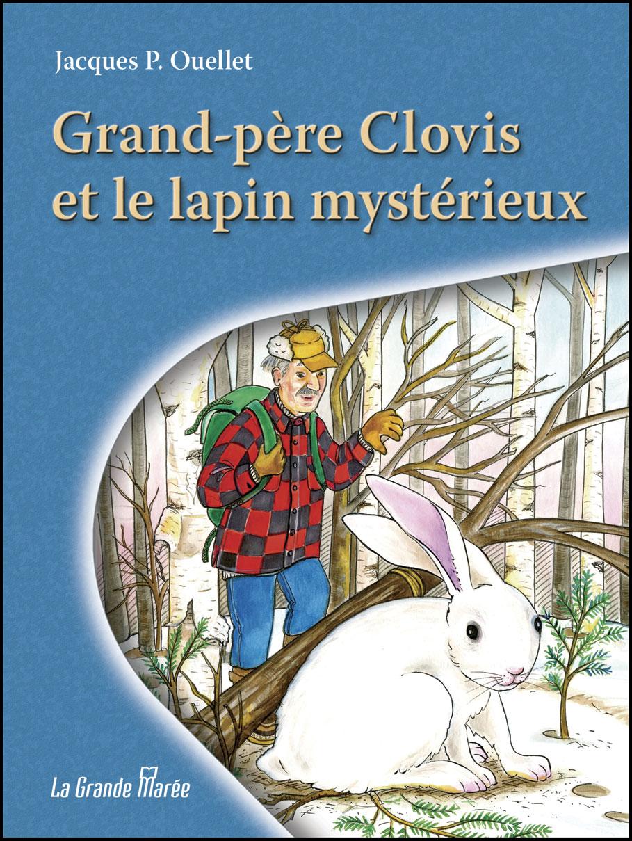 Le nouveau conte de Jacques P. Ouellet, Grand-père Clovis et le lapin mystérieux. - Gracieuseté