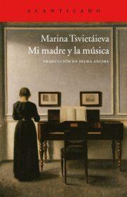 """""""Mi madre y la música"""", de Marina Tsvietáieva. Editorial Acantilado."""