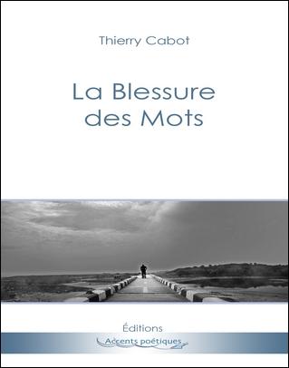 """""""La Blessure des Mots"""" de Thierry Cabot"""