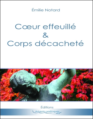 """""""Cœur effeuillé & Corps décacheté"""" de Émilie Notard"""