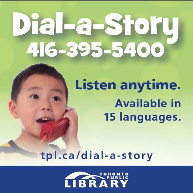 Affiche de la bibliothèque de Toronto avec le texte : Dial-a-Story 416-395-5400 Listen anytime. Available in 15 languages. tpl.ca/dial-a-story