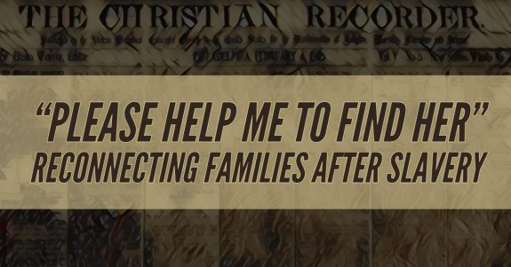Please help me to find her – Reconnecting Families After Slavery
