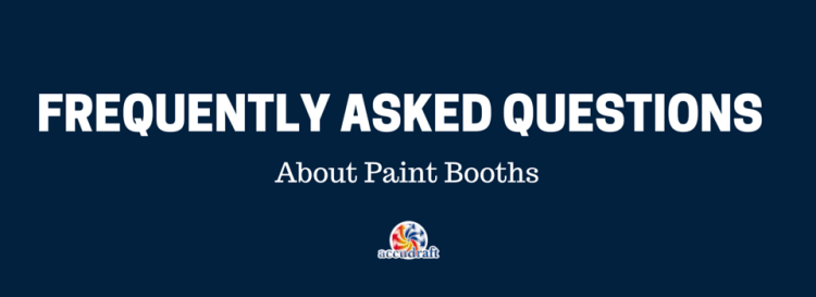 Frequently Asked Questions About Accudraft Paint Booths