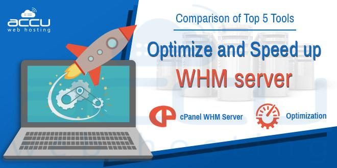Comparison of Top 5 Tools to Optimize and Speed up WHM Server