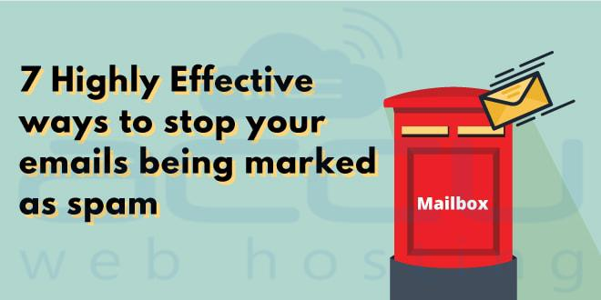7 Highly Effective Ways to Stop Your Emails From Being Marked as