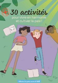 Carnet 30 activités pour vivre en harmonie et cultiver la paix - ACE