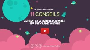 11 conseils pour augmenter le nombre d'abonnés sur une chaîne Youtube