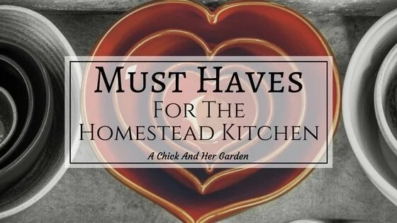 Must Haves For The Homestead Kitchen