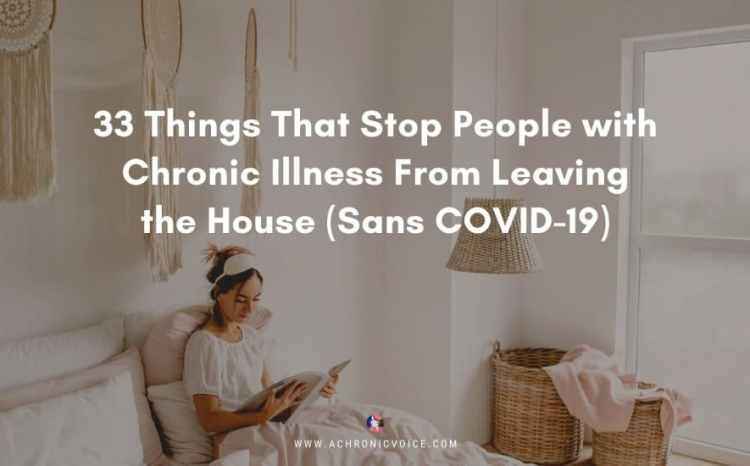 33 Things That Stop People with Chronic Illness From Leaving the House (Sans COVID-19)   A Chronic Voice
