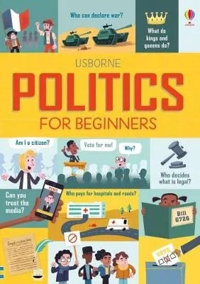 Usborne Politics For Beginners by Louie Stowell, Alex Frith & Rosie Hore  ill. Kellan Stover