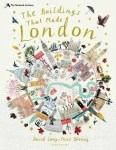 The Buildings That Made London by David Long ill. Josie Shenoy