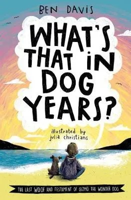 What's That In Dog Years? by Ben Davis ill. Julia Christians