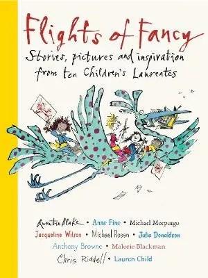 Flights Of Fancy: Stories, pictures and inspiration from ten Children's Laureates