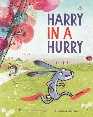 Harry In A Hurry by Timothy Knapman ill. Gemma Merino