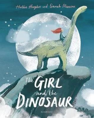 The Girl And The Dinosaur by Hollie Hughes ill. Sarah Massini