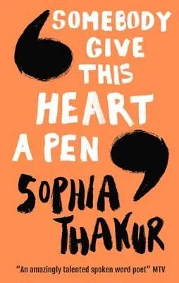Somebody Give This Heart A Pen by Sophia Thakur