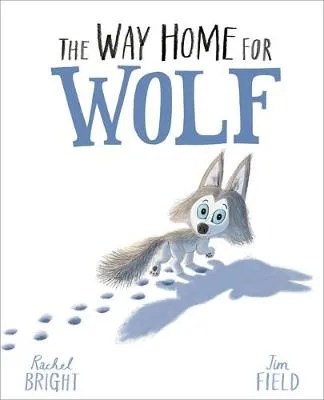 The Way Home For Wolf by Rachel Bright ill. Jim Field