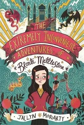 The Extremely Inconvenient Adventures of Bronte Mettleston by Jaclyn Moriarty ill. Karl James Mountford