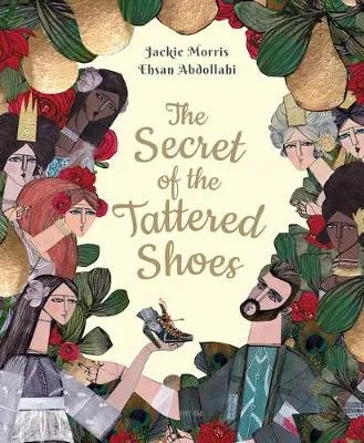 The Secret Of The Tattered Shoes by Jackie Morris ill. Ehsan Abdollahi