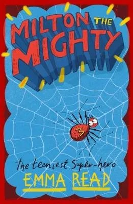 Milton The Mighty; The Teeniest Super-Hero by Emma Read ill. Alex G. Griffiths