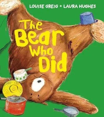 The Bear Who Did by Louise Greig ill. Laura Hughes