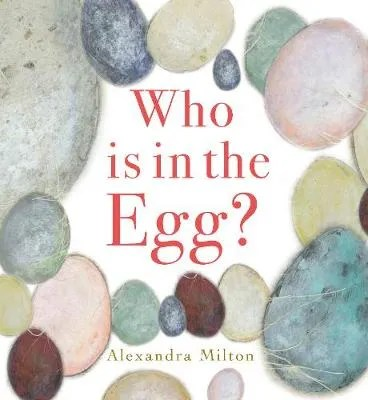 Who Is In The Egg? by Alexandra Milton