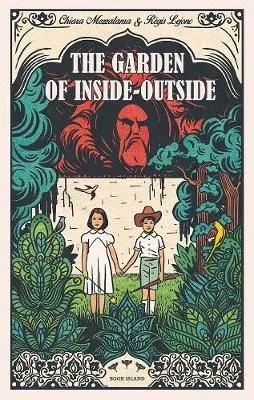 The Garden Of Inside Outside by Chiara Mezzalama ill. Regis Lejonc tr.Sarah Ardizzone
