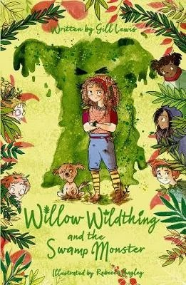Willow Wildthing And The Swamp Monster by Gill Lewis ill. Rebecca Bagley