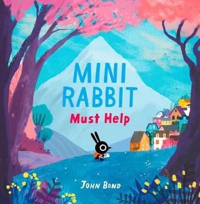 Mini Rabbit Must Help by John Bond