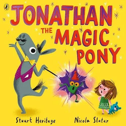 Jonathan The Magic Pony by Stuart Heritage ill. Nicola Slater
